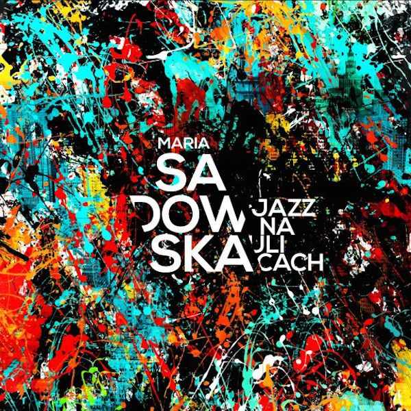 MARIA SADOWSKA_Jazz na ulicach_mala