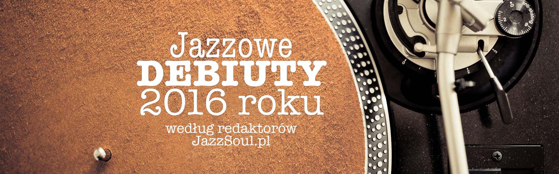 debiuty-jazz-podsumowanie-2016