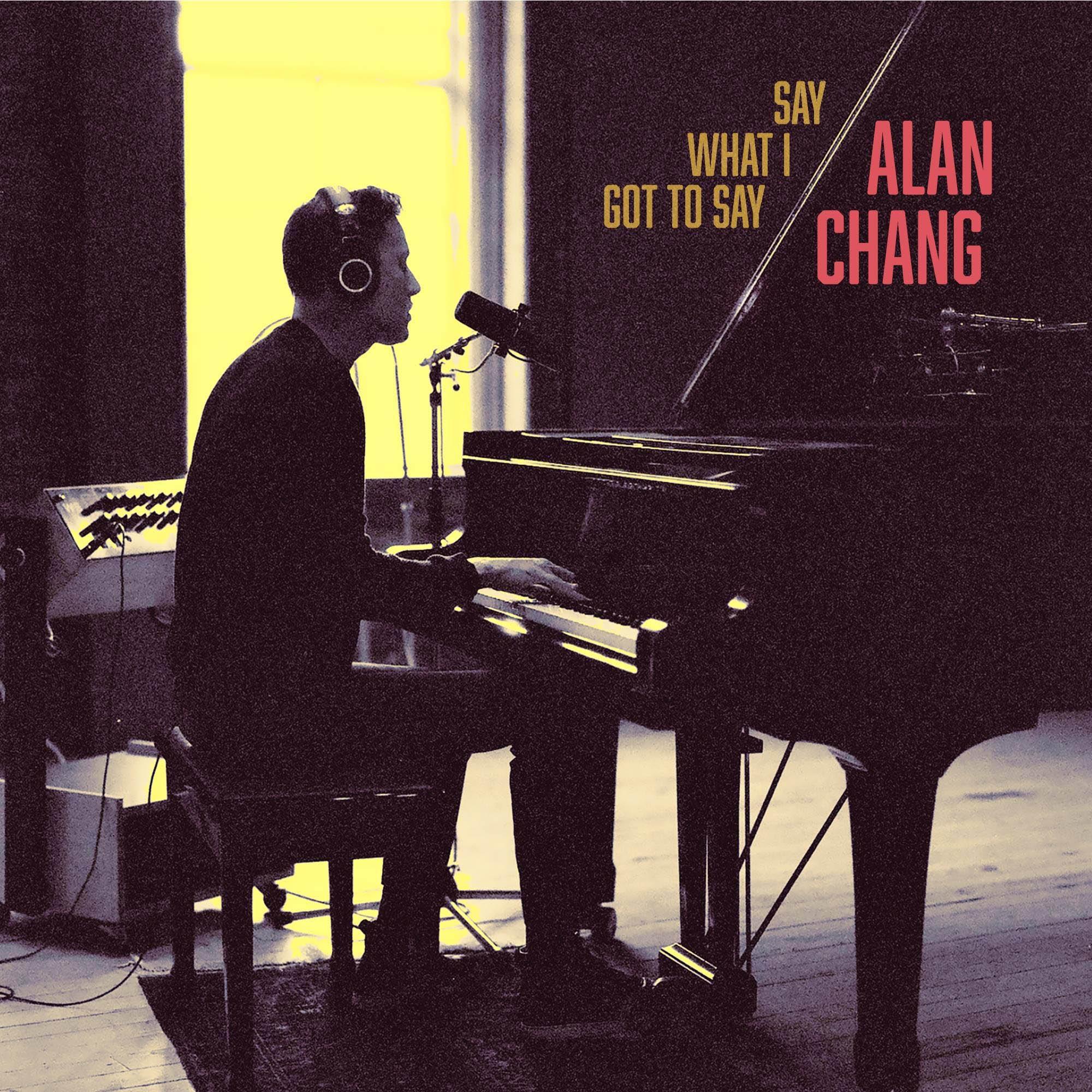 Alan Chang Say What I Got To Say